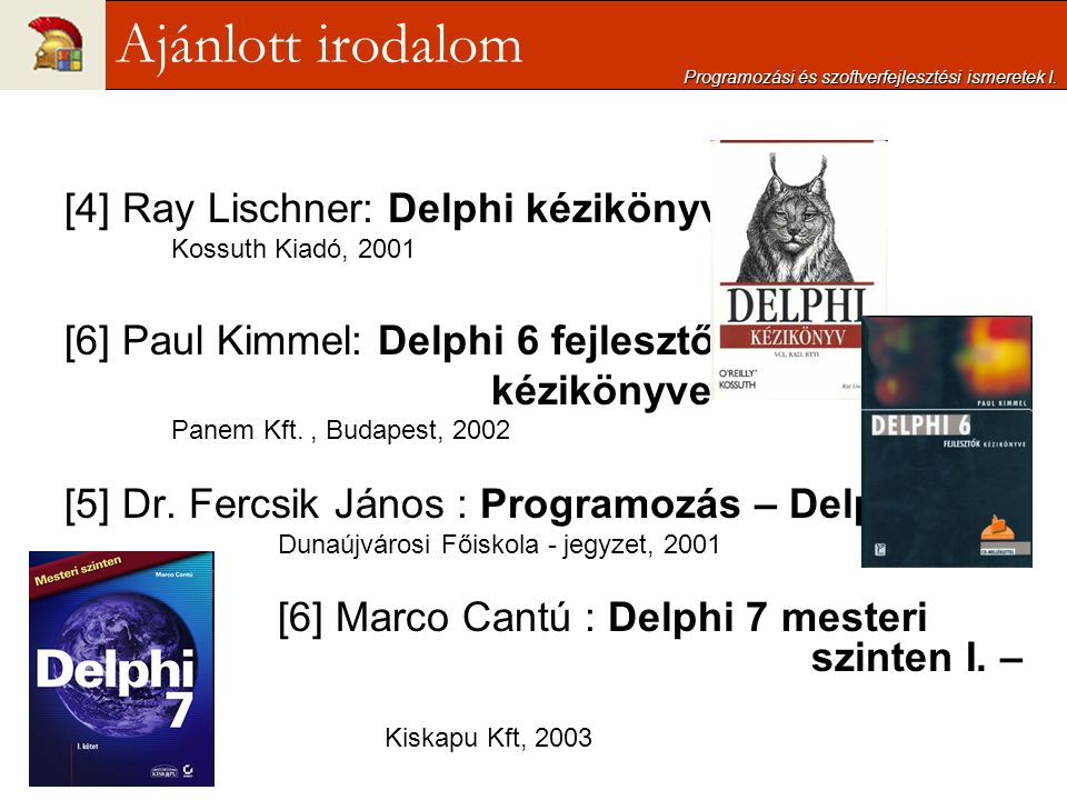 Ajánlott irodalom [4] Ray Lischner: Delphi kézikönyv